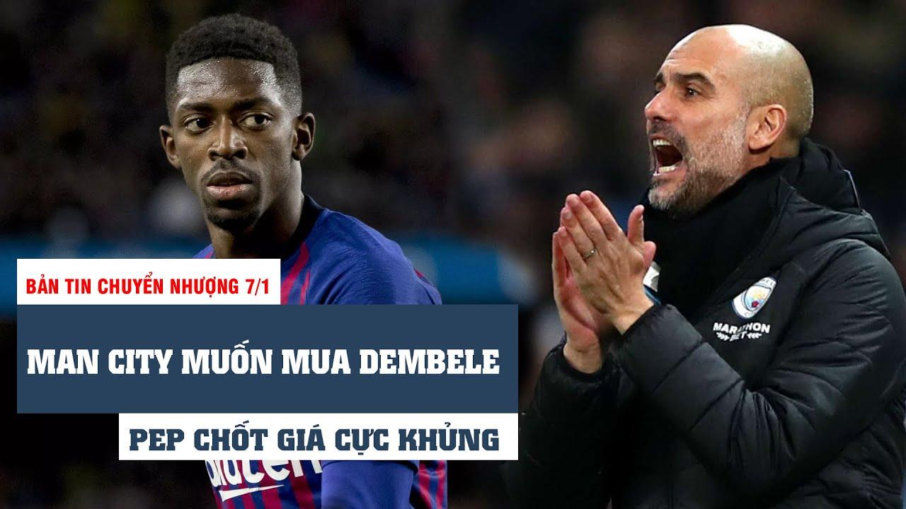 BẢN TIN CHUYỂN NHƯỢNG 7/1 : Man City mua tài năng của Barca, Real tranh giành siêu tiền đạo