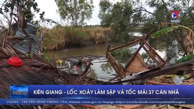 Kiên Giang - Lốc xoáy làm sập và tốc mái 37 căn nhà