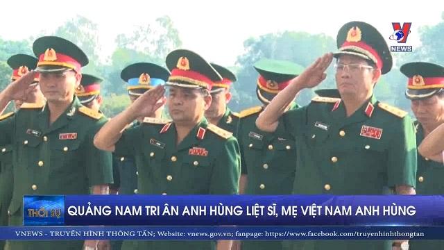 Quảng Nam tri ân anh hùng liệt sĩ, mẹ Việt Nam anh hùng