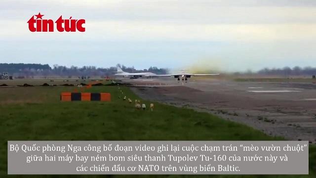 Xem máy bay ném bom Tu-160 Nga 'vờn' chiến đấu cơ NATO trên biển Baltic