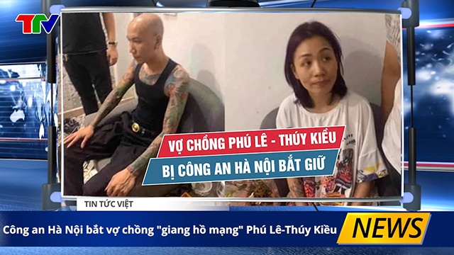 """Công An Hà Nội bắt vợ chồng giang hồ mạng """"Phú Lê-Thúy Kiều"""""""